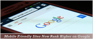 Mobile Friendly Websites Rank Higher on Google