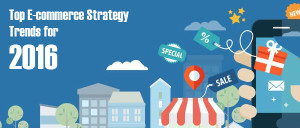 Top Ecommerce Strategy Trends for 2016