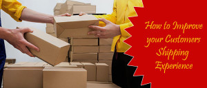 How to Improve your Customers Shipping Experience