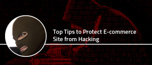 Top Tips to Protect Ecommerce Site from Hacking