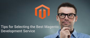Tips for Selecting the Best Magento Development Service