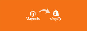 Magento to Shopify migration case study – Part 1